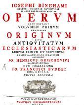 Opera Quae Exstant: Continens Originum Sive Antiquitatum Ecclesiasticarum : Librum Primum Et Secundum. 1