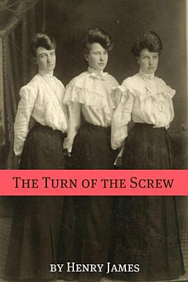 The Turn of the Screw  Annotated   Includes Essay and Biography