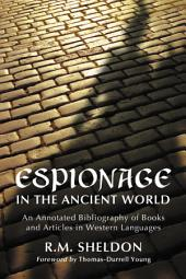 Espionage in the Ancient World: An Annotated Bibliography of Books and Articles in Western Languages
