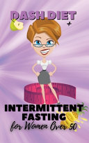 Dash Diet + Intermittent Fasting For Women Over 50
