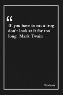 If You Have to Eat a Frog Don t Look at It for Too Long Mark Twain Book