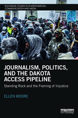 Journalism  Politics  and the Dakota Access Pipeline PDF