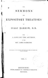 The Sermons and Expository Treatises of Isaac Barrow, with a Life of the Author by the Rev. James Hamilton: Volume 1