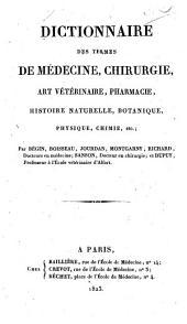 Dictionnaire des termes de médecine, chirurgie, art vétérinaire, pharmacie, histoire naturelle, botanique, physique, chimie, etc