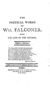 THE POETICAL WORKS OF WM. FALCONER: WITH THE LIFE OF THE AUTHOR : EMBELLISHED WITH SUPERB ENGRAVINGS