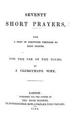 Seventy Short Prayers ... for the use of the young. By a Clergyman's Wife