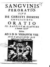 Sanguinis peroratio, siue De Christi domini cruciatibus. Oratio Io. Baptistae Giattini è Societate Iesu habita ad S.D.N. Vrbanum 8. ipso parasceves die in Vaticano pontificum sacello