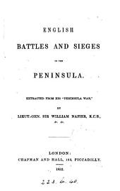 English Battles and Sieges in the Peninsula: Extracted from His Peninsula War