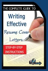 The Complete Guide to Writing Effective Résumé Cover Letters: Step-by-step Instructions with Companion CD-ROM