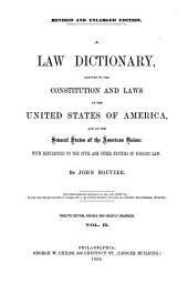 A Law Dictionary, Adapted to the Constitution and Laws of the United States of America, and of the Several States of the American Union: With References to the Civil and other Systems of Foreign Law: By John Bouvier. II