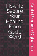 How To Secure Your Healing From God s Word PDF