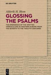 Glossing the Psalms: The Emergence of the Written Vernaculars in Western Europe from the Seventh to the Twelfth Centuries