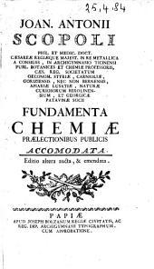 Joan. Antonii Scopoli ... Fundamenta chemiae praelectionibus publicis accomodata