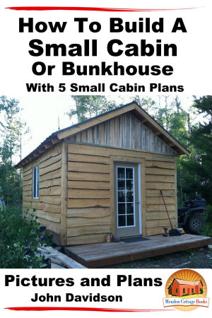 How To Build A Small Cabin Or Bunkhouse With 5 Small Cabin Plans Pictures  Plans and Videos