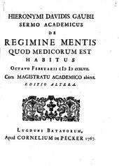 Hieronymi Davidis Gaubii Sermo academicus de regimine mentis quod medicorum est