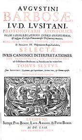 Collectanea Doctorum, Tam Veterum Quam Recentiorum, In Ius Pontificium Universum: Praefixi sunt Indices .... Selectae Ivris Canonici Interpretationes, Sive Praetermissa, Et Additamenta ad Collectanea Doctorum ...