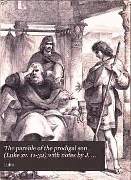 The parable of the prodigal son  Luke xv  11 32  with notes by J  Hamilton PDF