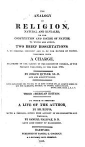The Analogy of Religion, Natural and Revealed, to the Constitution and Course of Nature: To which are Added, Two Brief Dissertations: I. On Personal Identity: and II. On the Nature of Virtue. : Together with A Charge, Delivered to the Clergy of the Diocese of Durham, at the Primary Visitation, in the Year 1751