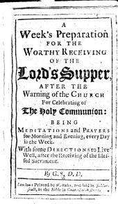 A Week's Preparation for the Worthy Receiving of the Lord's Supper ... By G. S. [or rather, G. B.?]: Part 4