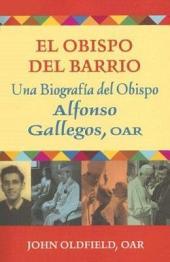 El obispo del barrio: una biografía del obispo Alfonso Gallegos, O.A.R.