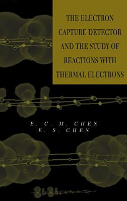 The Electron Capture Detector and The Study of Reactions With Thermal Electrons PDF