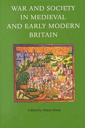 War and Society in Medieval and Early Modern Britain PDF