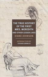 The True History Of The First Mrs Meredith And Other Lesser Lives Book PDF