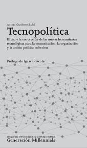 Tecnopolítica: El uso y la concepción de las nuevas herramientas tecnológicas para la comunicación, la organización y la acción política colectivas