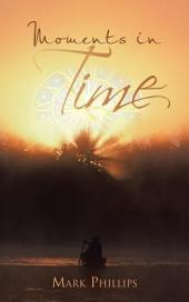 Moments in Time: A Collection Of Poems