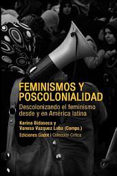 Feminismos y poscolonialidad: Descolonizando el feminismo desde y en América Latina