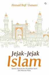 Jejak-Jejak Islam: Kamus Sejarah dan Peradaban Islam dari Masa ke Masa