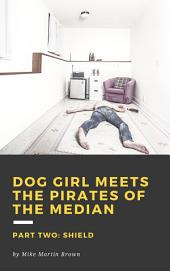 Shield: Dog Girl Meets the Pirates of the Median