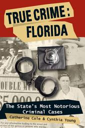 True Crime: Florida: The State's Most Notorious Criminal Cases