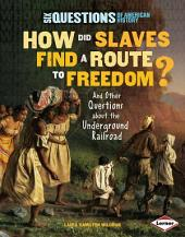 How Did Slaves Find a Route to Freedom?: And Other Questions about the Underground Railroad
