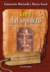 Luce dal sepolcro: Indagine sull'autenticità della Sindone e dei Vangeli
