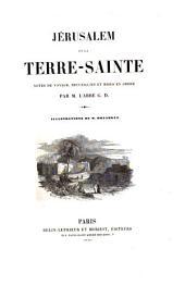 Jérusalem et la Terre-Sainte, notes de voyage, recueillies et mises en ordre par m. l'abbé G.D.
