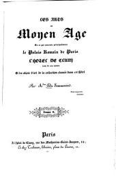 Les arts au Moyen Âge en ce qui concerne principalement le Palais Romain de Paris, l'Hôtel de Cluny issu de ses ruines et les objets d'art de la collection classée dans cet hôtel: Volume2