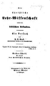 Die christliche Lehr-Wissenschaft nach den biblischen Urkunden. Ein Versuch ... Erster Theil. Die Logik der christlichen Lehre