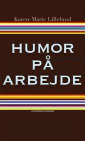 Humor på arbejde: Du bestemmer selv hvor sjovt det skal være