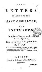 Three Letters Relating to the Navy, Gibraltar, and Portmahon: Wrote in the Years 1747, and 1748. But Now First Published; Being Very Applicable to the Present Time, Volume 2