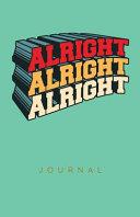 Alright Alright Alright Journal