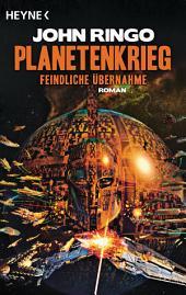 Planetenkrieg – Feindliche Übernahme: Roman