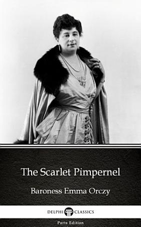 The Scarlet Pimpernel by Baroness Emma Orczy   Delphi Classics  Illustrated  PDF