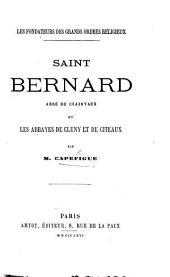 Saint Bernard, abbé de Clairvaux, et les abbayes de Cluny et de Citeaux. [With a portrait.]