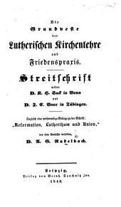 """Die Grundveste der Lutherischen Kirchenlehre und Friedenspraxis. Streitschrift wider ... K. H. Sack ... und ... F. C. Bauer ... Zugleich eine ... Beilage zu der Schrift: """"Reformation, Lutherthum und Union."""""""
