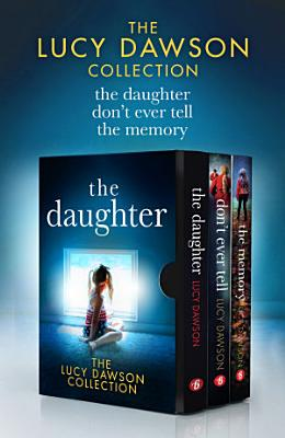The Lucy Dawson Collection  The Daughter  Don t Ever Tell  The Memory