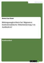 Bildungsungleichheit bei Migranten. Institutionalisierte Diskriminierung von Ausländern?