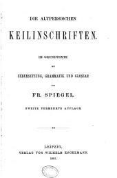 Die altpersischen Keilinschriften: Im Grundtexte mit Uebersetzung, Grammatik und Glossar, Band 36;Band 98