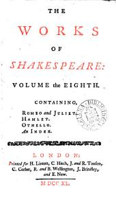 The Works of Shakespeare: In Eight Volumes. Collated with the Oldest Copies, and Corrected: with Notes, Explanatory and Critical: