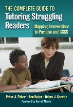 The Complete Guide to Tutoring Struggling Readers   Mapping Interventions to Purpose and CCSS PDF